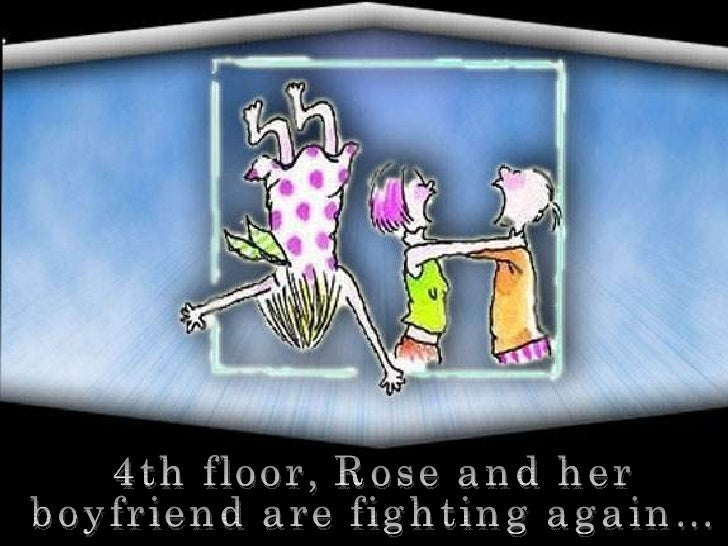 4th floor, Rose and her  boyfriend are fighting again...