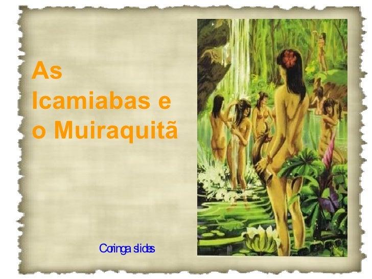 As Icamiabas e o Muiraquitã   Coringa  slides