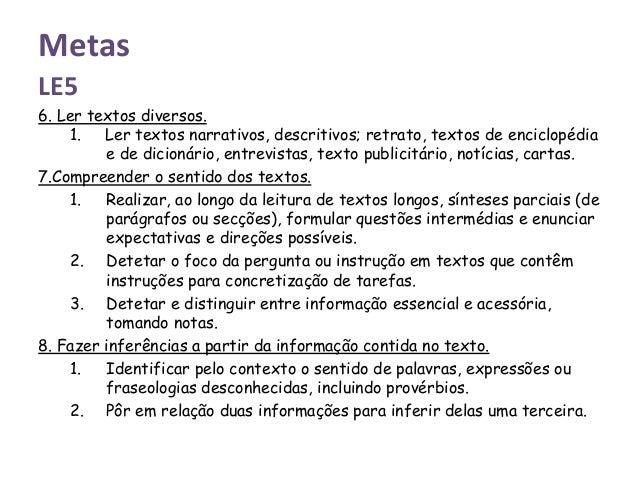 Metas LE5 6. Ler textos diversos. 1. Ler textos narrativos, descritivos; retrato, textos de enciclopédia e de dicionário, ...