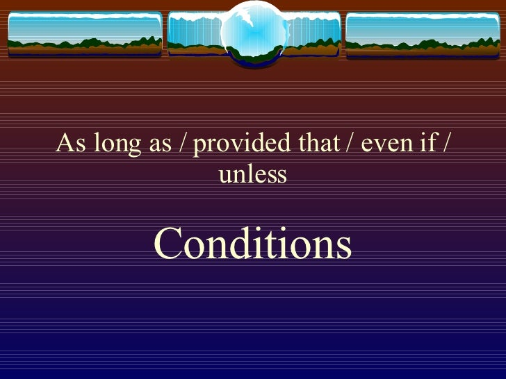 As long as / provided that / even if / unless Conditions