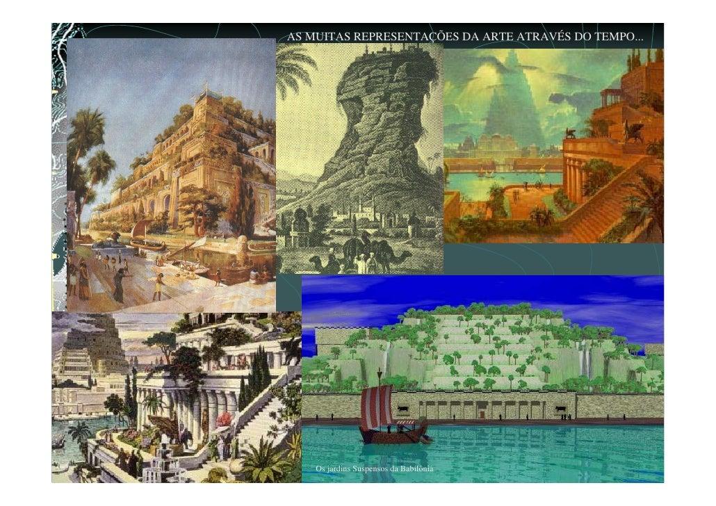 AS MUITAS REPRESENTAÇÕES DA ARTE ATRAVÉS DO TEMPO...         Os jardins Suspensos da Babilônia