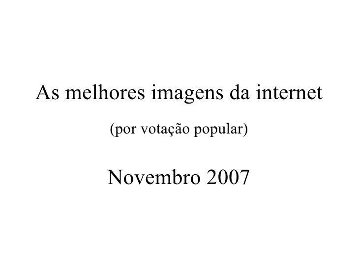As melhores imagens da internet (por votaç ã o popular) Novembro 2007