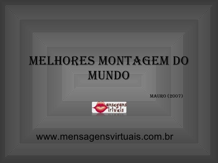 Melhores montagem do Mundo Mauro (2007) www.mensagensvirtuais.com.br