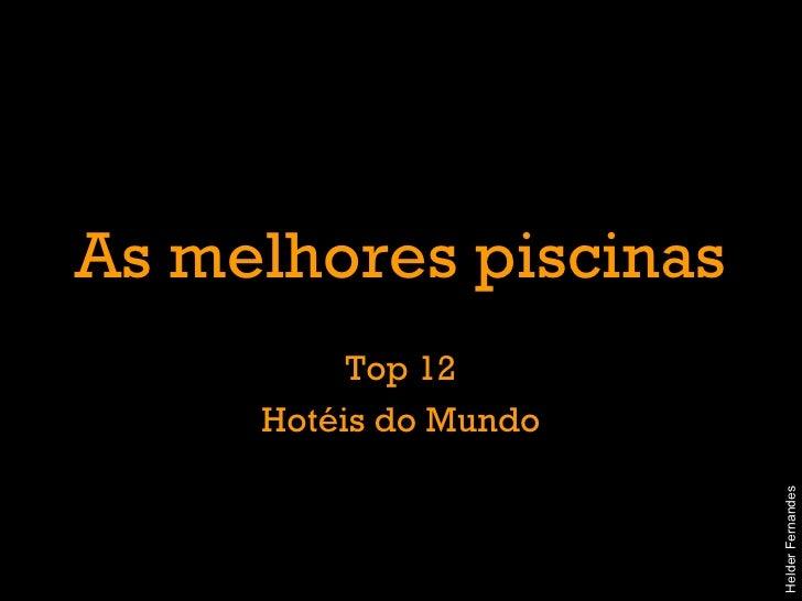 As melhores piscinas Top 12 Hotéis do Mundo Helder Fernandes