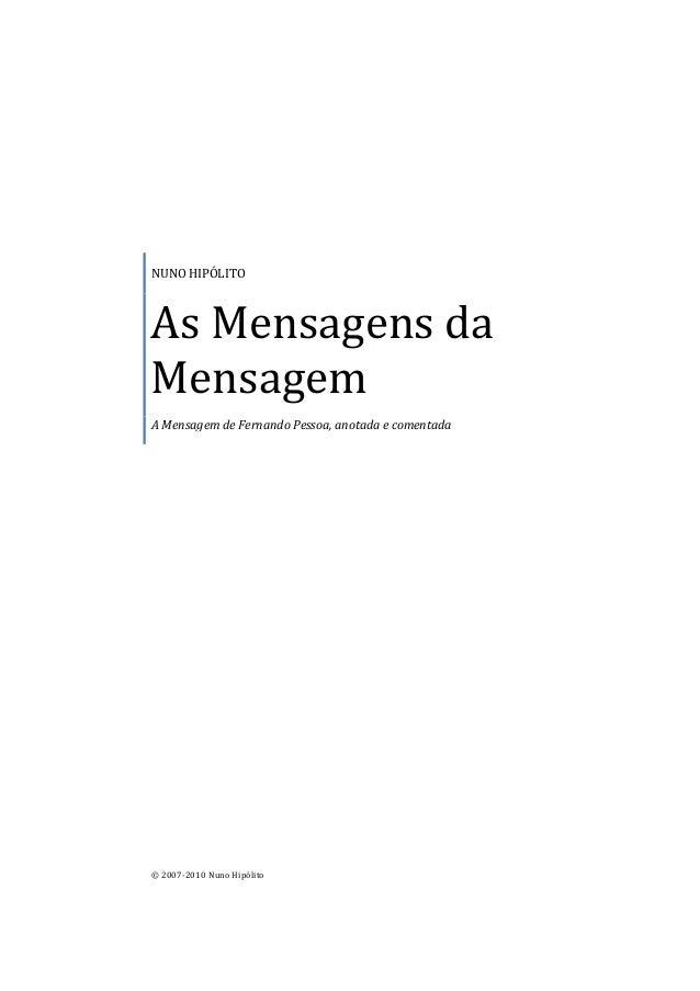 NUNO HIPÓLITO As Mensagens da Mensagem A Mensagem de Fernando Pessoa, anotada e comentada © 2007-2010 Nuno Hipólito