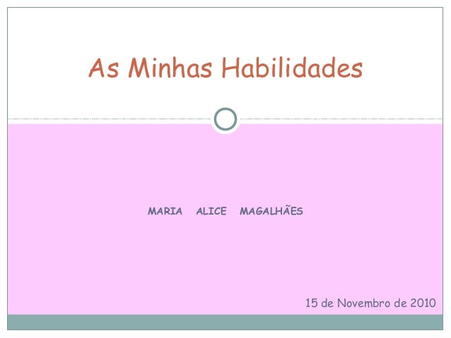 MARIA ALICE MAGALHÃES As Minhas Habilidades 15 de Novembro de 2010