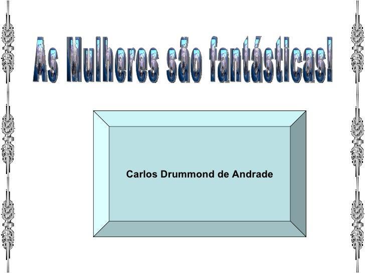 Carlos Drummond de Andrade As Mulheres são fantásticas!