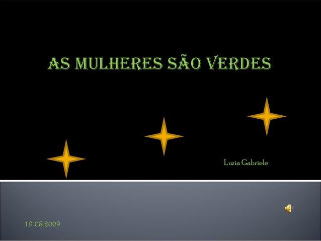 AS MULHERES SÃO VERDESLuzia Gabriele19-08-2009