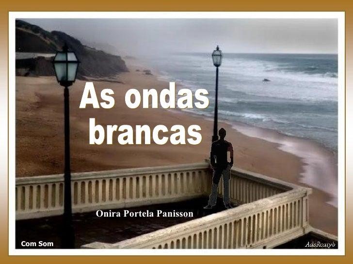 As ondas brancas Com Som Onira Portela Panisson
