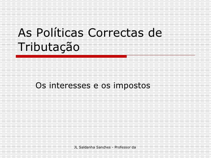 As Políticas Correctas de Tributação  Os interesses e os impostos