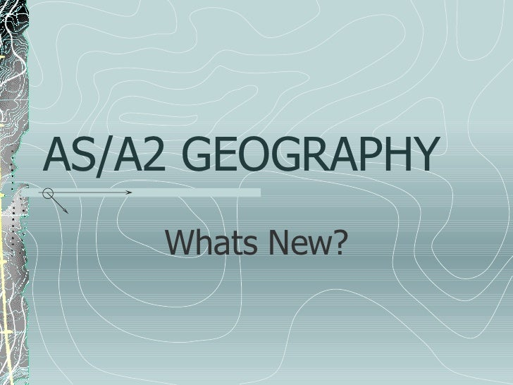 AS/A2 GEOGRAPHY Whats New?
