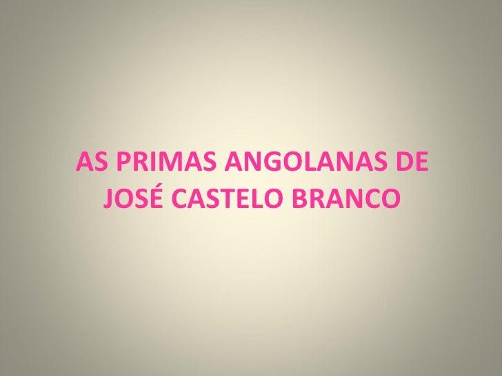 AS PRIMAS ANGOLANAS DE JOSÉ CASTELO BRANCO
