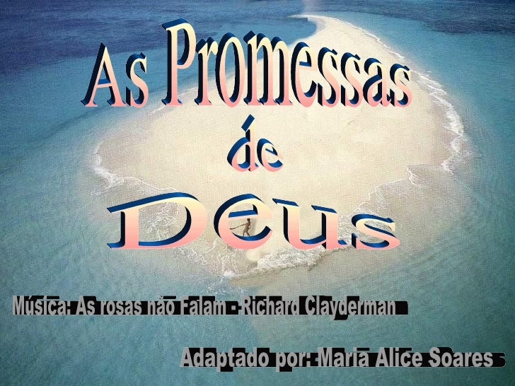 As Promessas de Deus Adaptado por: Maria Alice Soares Música: As rosas não Falam - Richard Clayderman