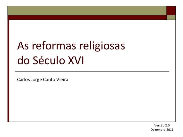 As reformas religiosas  do Século XVI Carlos Jorge Canto Vieira Versão 2.0 Dezembro 2011