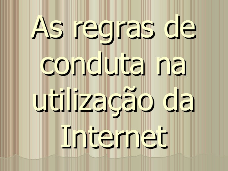 As regras de conduta na utilização da Internet