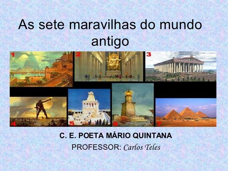 As sete maravilhas do mundo antigo C. E. POETA MÁRIO QUINTANA PROFESSOR:   Carlos Teles
