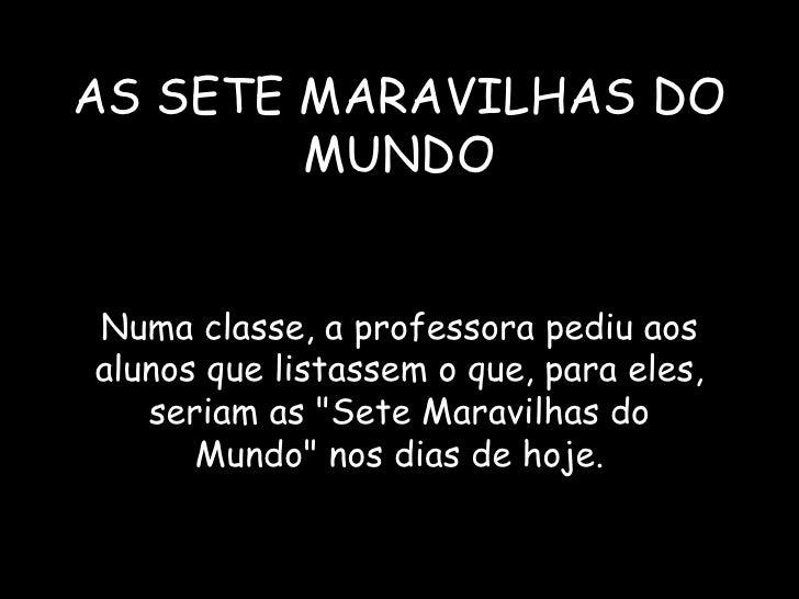 """AS SETE MARAVILHAS DO MUNDO Numa classe, a professora pediu aos alunos que listassem o que, para eles, seriam as """"Set..."""