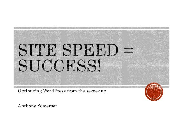 Site Speed = Success - Optimising WordPress from the ...