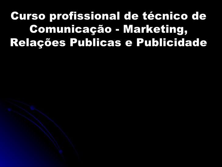 Curso profissional de técnico de Comunicação - Marketing, Relações Publicas e Publicidade