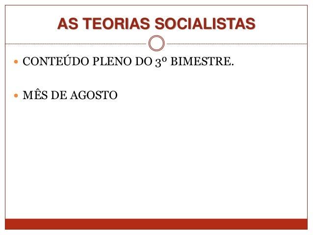 AS TEORIAS SOCIALISTAS  CONTEÚDO PLENO DO 3º BIMESTRE.  MÊS DE AGOSTO