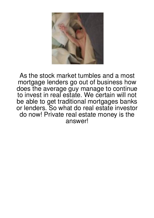 As the stock market tumbles and a mostmortgage lenders go out of business howdoes the average guy manage to continueto inv...