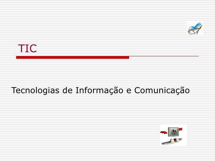 TIC Tecnologias de Informação e Comunicação