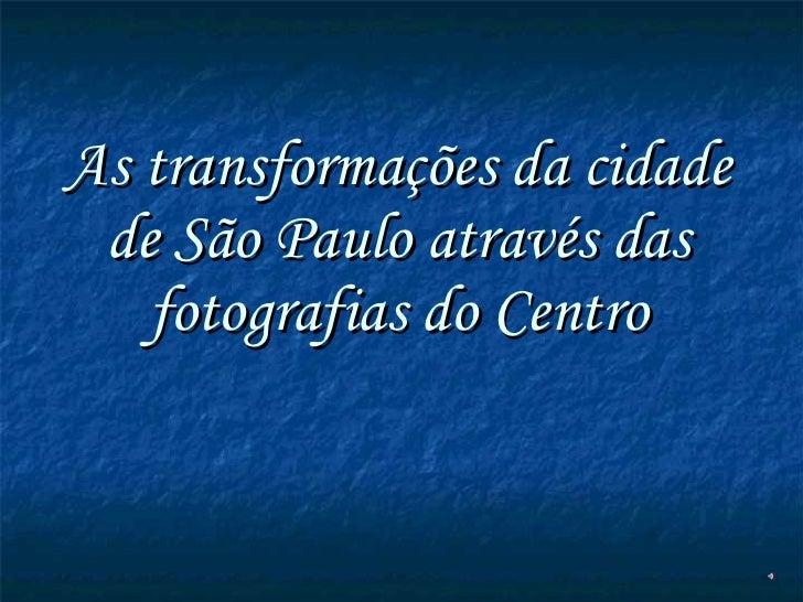 As transformações da cidade de São Paulo através das fotografias do Centro