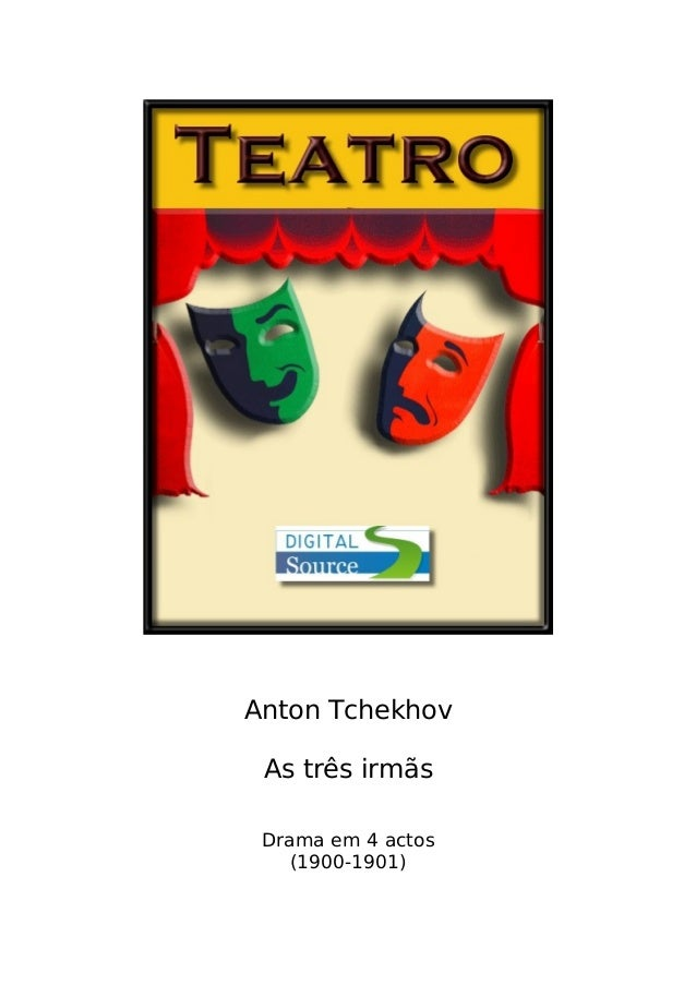 Anton Tchekhov As três irmãs Drama em 4 actos (1900-1901)
