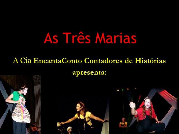 As Três Marias A   Cia  EncantaConto  Contadores de Histórias apresenta: