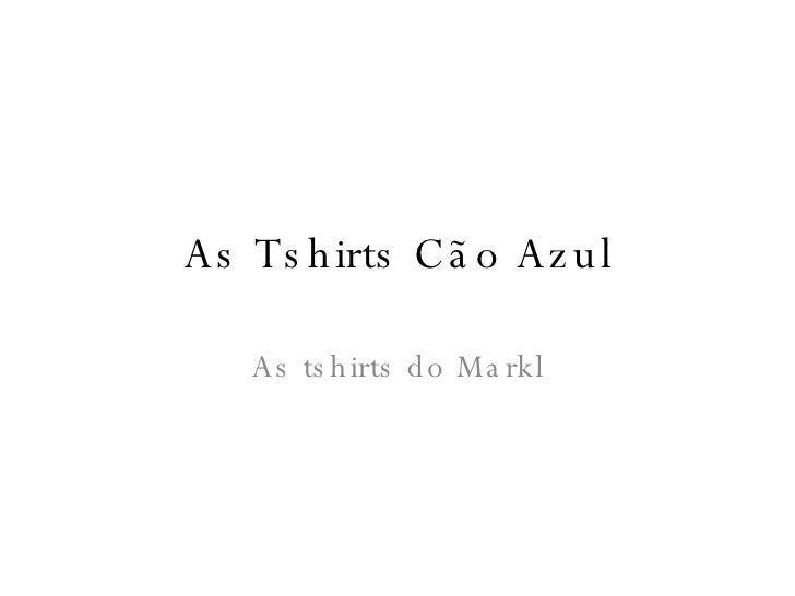 As Tshirts Cão Azul As tshirts do Markl
