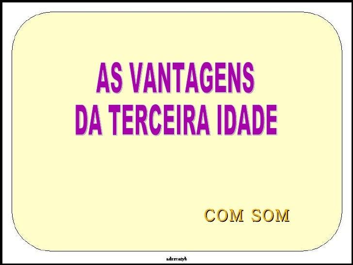 AS VANTAGENS DA TERCEIRA IDADE COM SOM