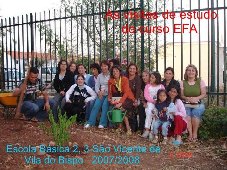 As visitas de estudo do curso EFA   Escola Básica 2, 3 São Vicente de Vila do Bispo  2007/2008