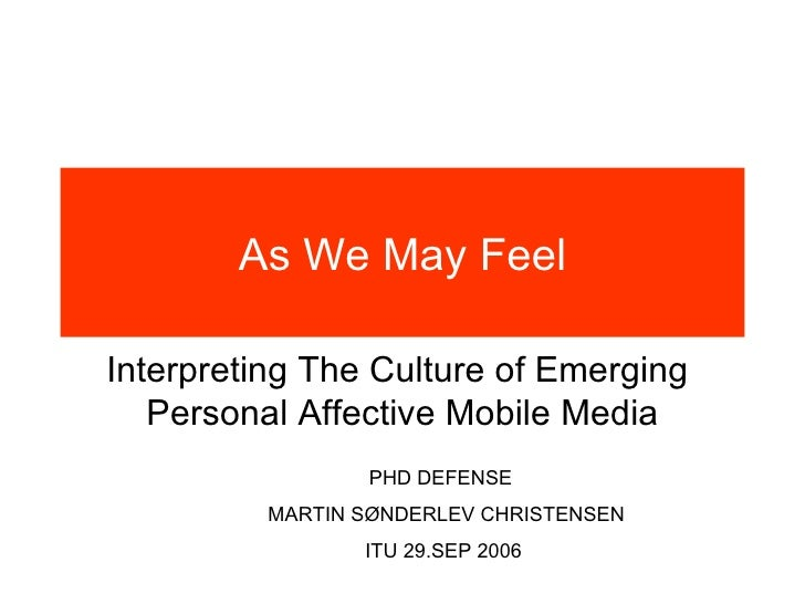 As We May Feel Interpreting The Culture of Emerging  Personal Affective Mobile Media PHD DEFENSE  MARTIN SØNDERLEV CHRISTE...