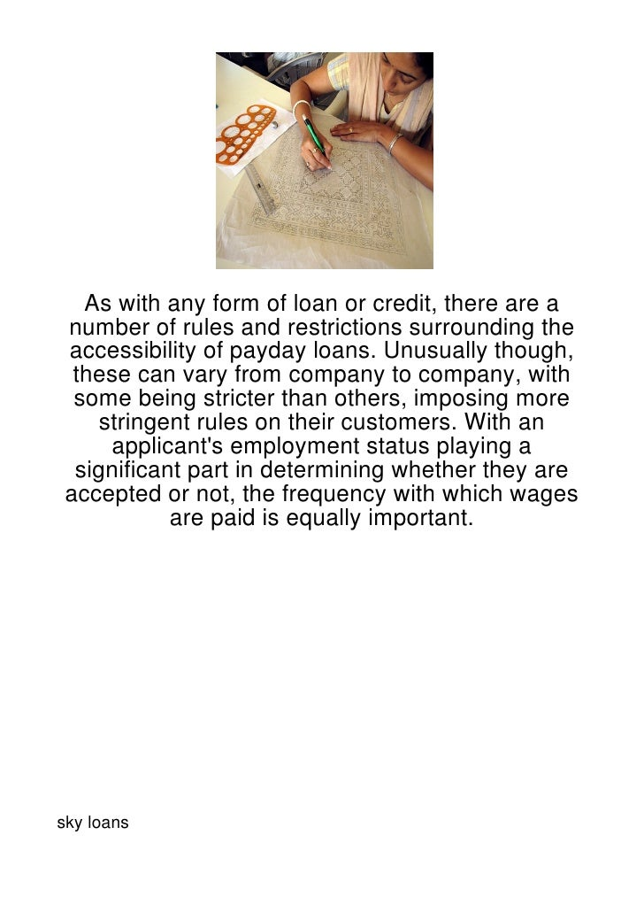 As with any form of loan or credit, there are a number of rules and restrictions surrounding the accessibility of payday l...