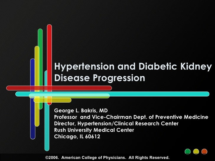 Hypertension and Diabetic Kidney Disease Progression George L. Bakris, MD Professor  and Vice-Chairman Dept. of Preventive...