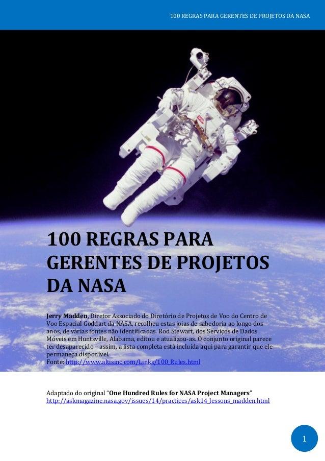 1 100 REGRAS PARA GERENTES DE PROJETOS DA NASA 100 REGRAS PARA GERENTES DE PROJETOS DA NASA Jerry Madden, Diretor Associad...