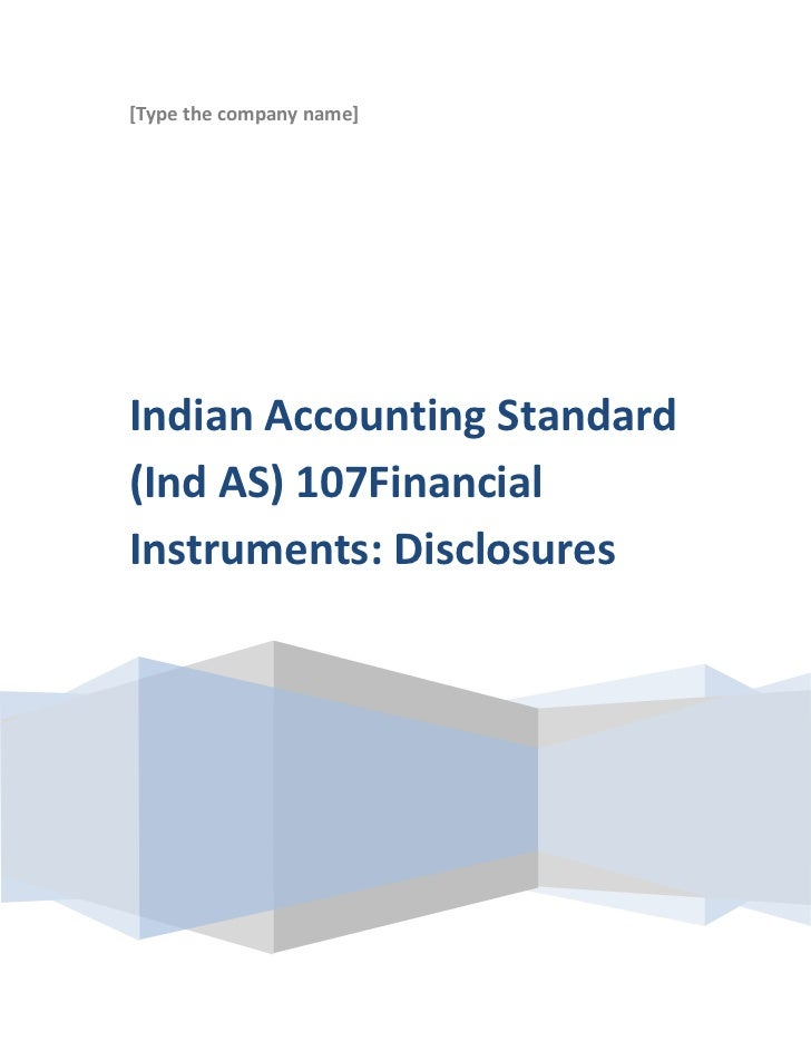 [Type the company name]Indian Accounting Standard(Ind AS) 107FinancialInstruments: Disclosures