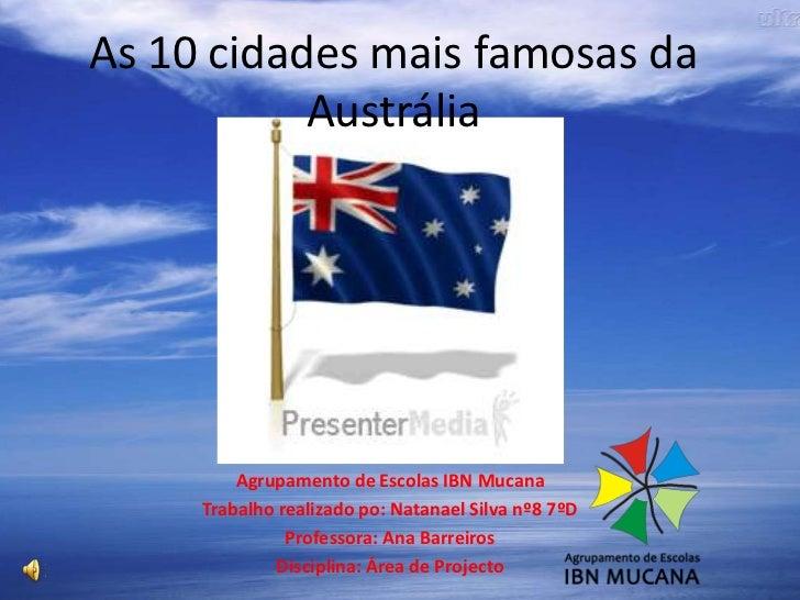 As 10 cidades mais famosas da Austrália<br />Agrupamento de Escolas IBN Mucana<br />Trabalho realizado po: Natanael Silva ...
