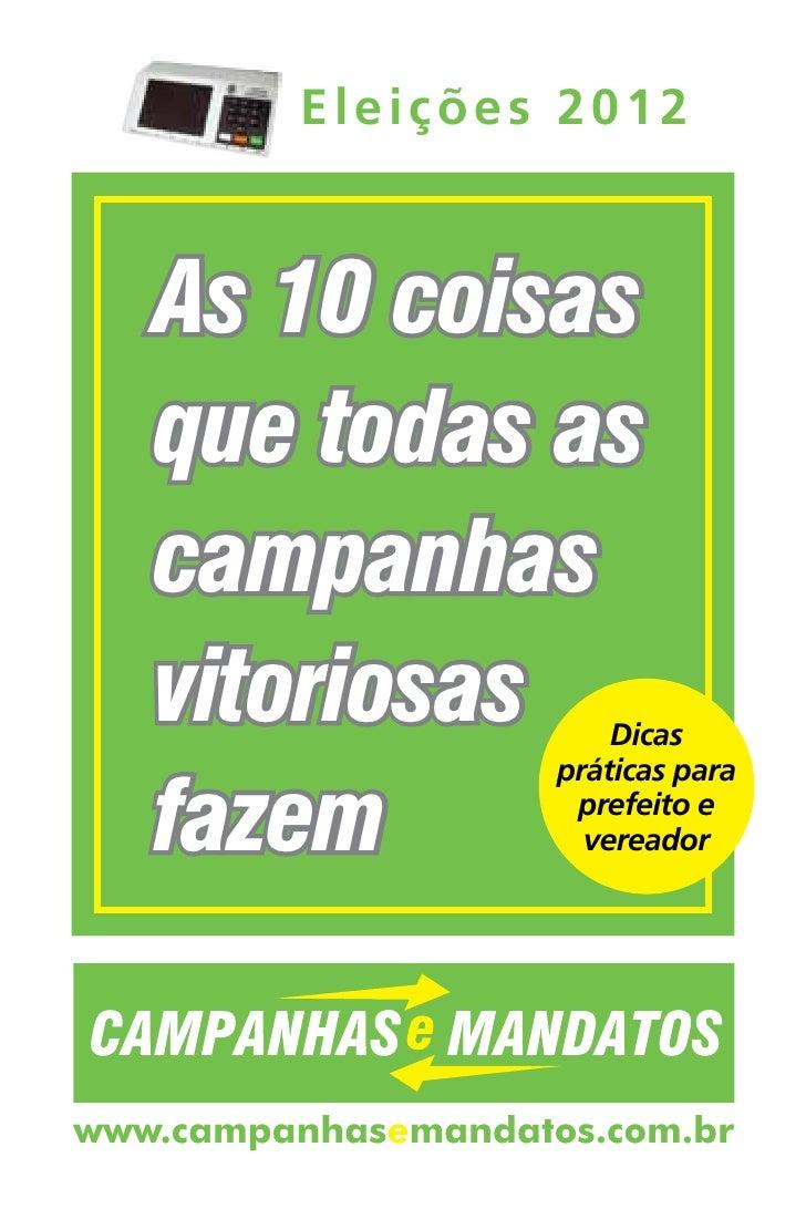 Eleições 2012   As 10 coisas   que todas as   campanhas   vitoriosas            Dicas                     práticas para   ...