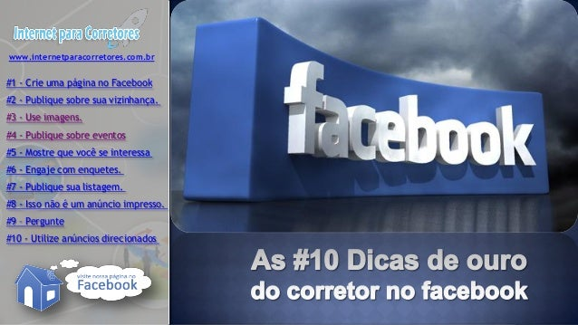 www.internetparacorretores.com.br #1 - Crie uma página no Facebook #2 - Publique sobre sua vizinhança. #3 - Use imagens. #...