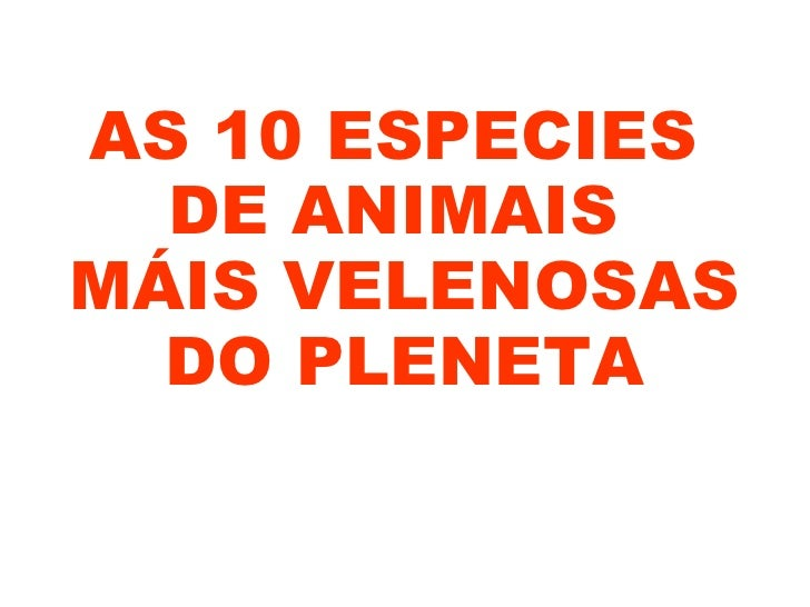 AS 10 ESPECIES  DE ANIMAISMÁIS VELENOSAS  DO PLENETA