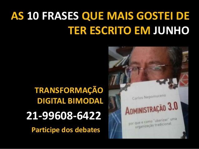 AS 10 FRASES QUE MAIS GOSTEI DE TER ESCRITO EM JUNHO 21-99608-6422 TRANSFORMA��O DIGITAL BIMODAL Participe dos debates