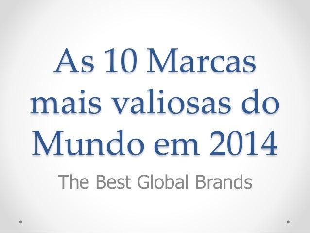 As 10 Marcas  mais valiosas do  Mundo em 2014  The Best Global Brands