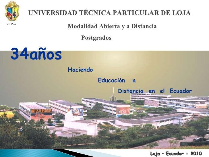 UNIVERSIDAD TÉCNICA PARTICULAR DE LOJA Modalidad Abierta y a Distancia Postgrados  34años Haciendo  Educación  a  Distanci...