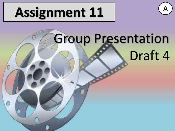 AAssignment 11     Group Presentation                Draft 4