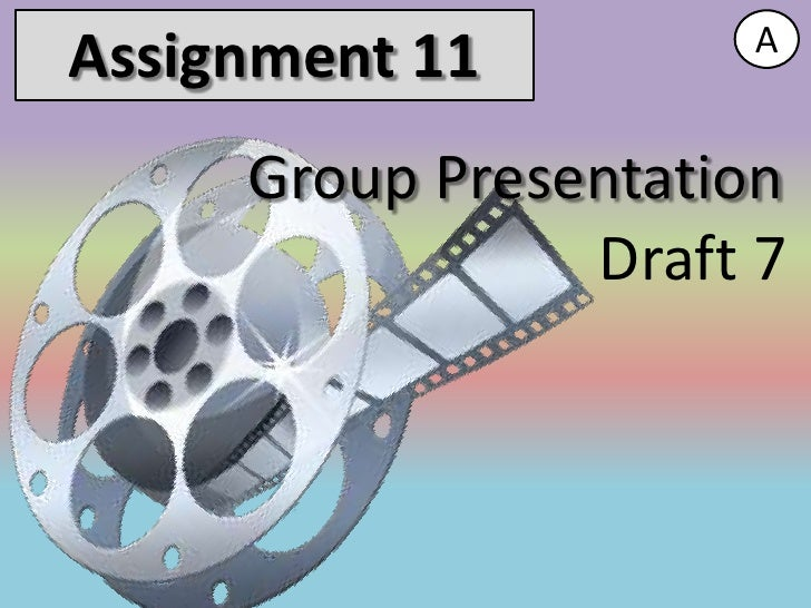 AAssignment 11     Group Presentation                Draft 7