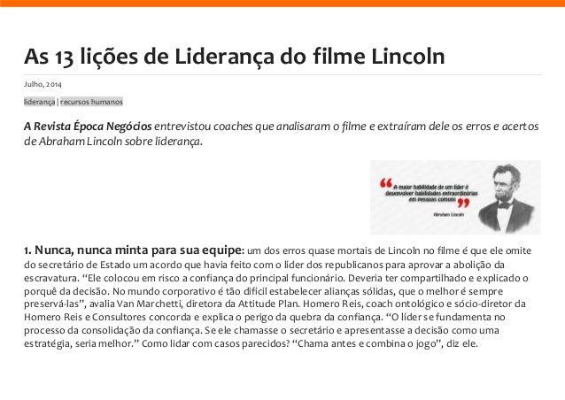 As 13 lições de Liderança do filme Lincoln Julho, 2014 liderança | recursos humanos A Revista Época Negócios entrevistou c...