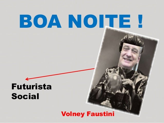 BOA NOITE ! Volney Faustini Futurista Social
