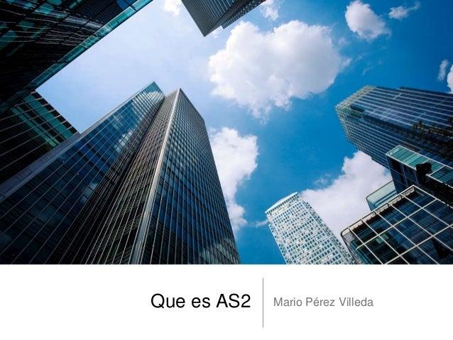 Que es AS2 Mario Pérez Villeda