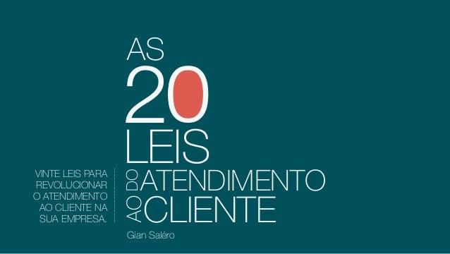 LEIS DO ATENDIMENTO CLIENTE AO 20 AS VINTE LEIS PARA REVOLUCIONAR O ATENDIMENTO AO CLIENTE NA SUA EMPRESA. Gian Saléro
